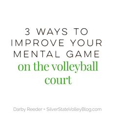 3 Ways to Improve your Mental Game on the Volleyball Court. Volleyball. Young athlete. Mental strength. Volleyball player. Silver State Volleyball Club. Silver State VolleyBlog.