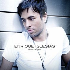 Enrique Iglesias-Greatest Hits love this singer