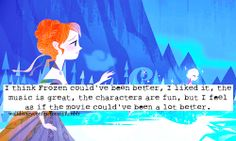 I feel the same way! I feel like they could've added some things such as a 'Do You Want to Build a Snowman Reprise' and/or a 'Love is an Open Door Reprise', and I feel like they could have left out the trolls. Don't get me wrong, I loved it. I just feel like it could've been so much deeper and more emotional than it was. But that's just me.