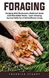 Free Kindle Book -   Foraging: Foraging Wild Mushrooms, Medicinal Herbs And Wild Edible Plants - Learn Amazing Survival Skills For A Self-Sufficient Living! Check more at http://www.free-kindle-books-4u.com/crafts-hobbies-homefree-foraging-foraging-wild-mushrooms-medicinal-herbs-and-wild-edible-plants-learn-amazing-survival-skills-for-a-self-sufficient-living/