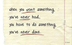 """When you want something you've never had, you have to do something you've never done."" #Motivational #Inspirational Quote"