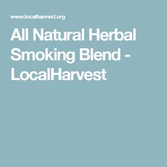 All Natural Herbal Smoking Blend - LocalHarvest