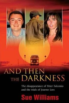 And Then the Darkness: The disappearance of Peter Falconio and the trials of Joanne Lees/ Sue Williams