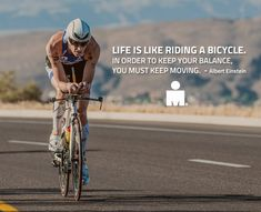 """Life is like riding a bicycle. In order to keep your balance, you must keep moving."" - Albert Einstein #triathlon #ironmantri #swimbikerun"