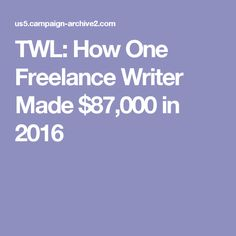 TWL: How One Freelance Writer Made $87,000 in 2016