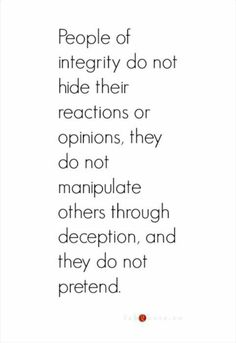 Integrity- deception &  manipulation describes the people that surround me in the workplace, so much so that I need to separate myself from it and keep on carrying on...