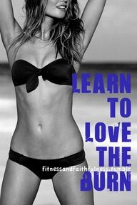 Know that the burn is your body changing shape!