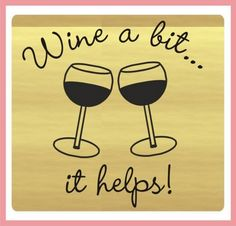 Why whine, when you can wine? How do you like to manage your stress?