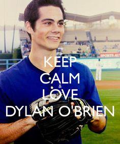 KEEP CALM & LOVE DYLAN O'BRIEN