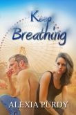 (By Bestselling Author Alexia Purdy! Keep Breathing has 4.2 Stars with 28 Reviews on Goodreads)
