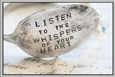 Listen to the whispers of your heart