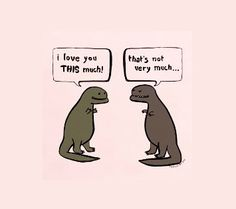 I love you this much - T-Rex Quote