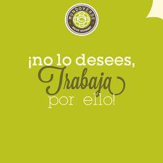 ¡No lo desees, trabaja por ello! #MundoVerde #Frases #Vida #Saludabel