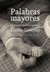 Palabras mayores : un viaje por la memorial rural / Emilio Gancedo
