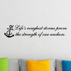"""Bedroom: Life's Roughest Storm Prove The Strength Of Our Anchors....Beach Wall Quotes Words Decals Lettering 6"""" X 30"""" EYE CANDY"""