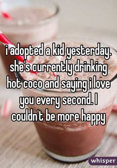 i adopted a kid yesterday. she's currently drinking hot coco and saying i love you every second. I couldn't be more happy http://ibeebz.com