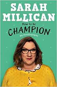 How to be Champion: My Autobiography: Amazon.co.uk: Sarah Millican: 9781409174301: Books