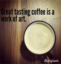 That says it all! Try for yourself the great work of art from GiveOnlyTheBest.com. Gourmet coffee at its finest.