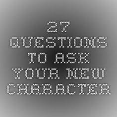 27 Questions to ask your new character