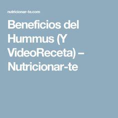 Beneficios del Hummus (Y VideoReceta) – Nutricionar-te