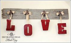 hanging letter sign -- can use any word. Love them hanging from the old board with beautiful ribbon! :o)