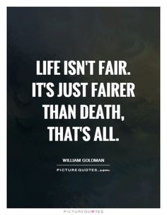 Life isn't fair. It's just fairer than death, that's all. Picture Quotes.