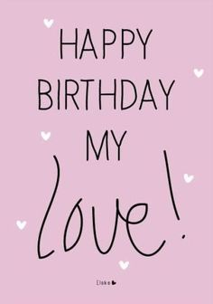 Happy birthday my love quotes & pictures to greet your husband, wife, boyfriend, girlfriend, him, her or your secret admirer.