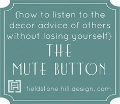 "How to listen to the decor advice of others, but always choose what YOU love! {part of the decorating series, ""overcoming decorating paralysis"" from Fieldstone Hill Design}"