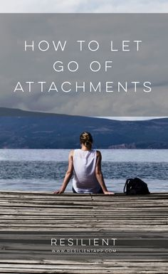 I've been finding more and more that the Buddha had it right: pretty much all of our struggles, from frustrations to anxiety, from anger to sadness, from grief to worry, all stem from the same thing … The struggles come from being too tightly attached to something.  Here's how to let go of attachments. #attached #letgo #attachments