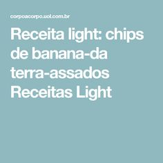 Receita light: chips de banana-da terra-assados   Receitas Light