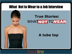 Click through this slideshow from Baseline for some tips on what NOT to wear to an interview. --- Dressing professionally can be tough. Ask a friend or parent in business for advice or check out our Presentation Fashion board for some wardrobe inspiration. --- HugSpeak can help you land your dream job. From communication coaching to resume assistance and practice interviews, we're with you every step of the way! www.HugSpeak.com