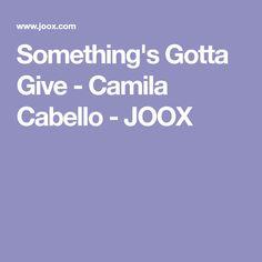 Something's Gotta Give - Camila Cabello - JOOX
