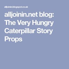 alljoinin.net blog: The Very Hungry Caterpillar Story Props