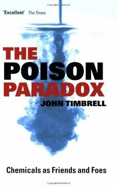The Poison Paradox: Chemicals as Friends and Foes by John Timbrell