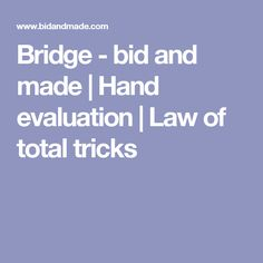 Bridge - bid and made | Hand evaluation | Law of total tricks