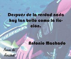 Frases filosoficas sobre la verdad de Antonio Machado