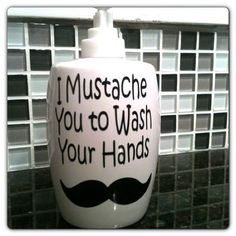 hahahah...{clay}  Ceramic Mustache Soap Pump  I Mustache You to Wash Your Hands $6.00