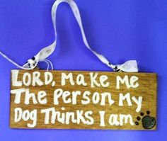 yes, please. and make the people of the world more like my dog...forgiving, compassionate & full of unconditional, non-judgmental love.