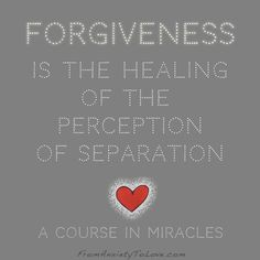 Forgiveness is the healing of the perception of separation - A Course in Miracles #ACIM