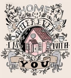 """lovely hand lettering & illustration of """"Home is wherever I'm with you."""""""