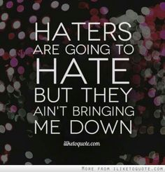 Haters are going to hate
