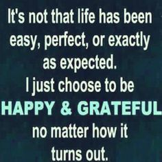 Everyone should be grateful for what life brings them and what they have and not try to have what belongs to someone else!