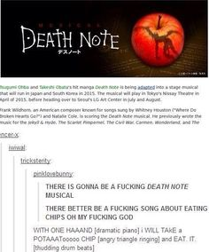 YES YES I DONT EVEN CARE ABOUT THE CHIPS (ok yes I do) BUT A MUSICAL ??!?!?! I ALMOST DIED WATCHING THE KUROSHITSUJI MUSICALS I DONT THINK I CAN HANDLE A DEATH NOTE MUSICAL 8(>o<)8