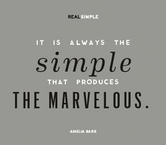 """Love this daily quote from Real Simple...""""More reason to keep it SIMPLE!"""""""