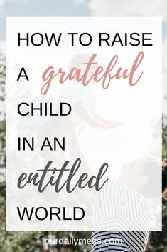 How to raise a grateful child with positive parenting. Get to the root of entitlement and help your child rediscover joy in simplicity. Toddler Discipline, Positive Discipline, Teaching Empathy, Teaching Kids, Positive Parenting Solutions, Parenting Advice, Entitlement Quotes, Self Regulation Strategies, Mindfulness For Kids