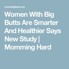 Women With Big Butts Are Smarter And Healthier Says New Study   Momming Hard