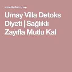 Umay Villa Detoks Diyeti | Sağlıklı Zayıfla Mutlu Kal Detox, Food And Drink, Workout, Health, Villa, Fitness, Health Care, Work Out, Healthy