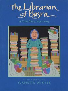 """The Librarian of Basra: A True Story from Iraqby Jeanette Winter: """"In the Koran, the first thing God said to Muhammad was 'Read.'"""" --Alia Muhammad Baker  #Literacy #Books #Kids #Iraq"""