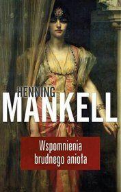 Wspomnienia brudnego anioła - Henning Mankell