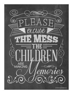 Change to we are making memories? Please Excuse the Mess, the children are making memories chalkboard art printable Great Quotes, Inspirational Quotes, Chalkboard Signs, Chalkboards, Chalkboard Ideas, Summer Chalkboard, Chalkboard Doodles, Chalkboard Art Quotes, Chalkboard Wall Bedroom